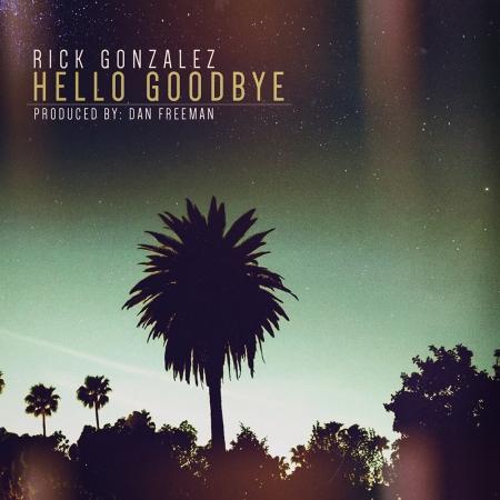 RickGonzalez-HelloGoodbye-WEB